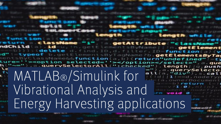 MATLAB®/Simulink for Vibrational Analysis and Energy Harvesting applications